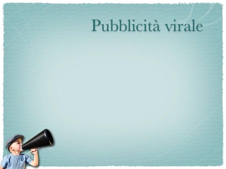 Pubblicità virale                Mezzo di Messaggio   comunicazione