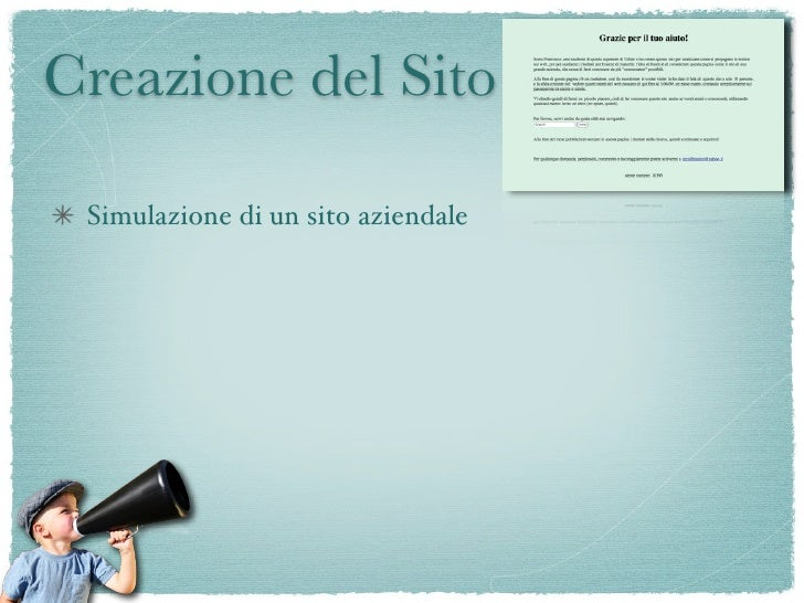 Creazione del Sito   Simulazione di un sito aziendale  Link dato solo a 10 persone  Contattato da aziende di web-marketing