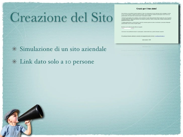 Creazione del Sito   Simulazione di un sito aziendale  Link dato solo a 10 persone  Contattato da aziende di web-marketing...