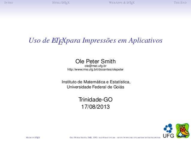 MADE IN LATEX OLE PETER SMITH, IME, UFG: OLE@MAT.UFG.BR - HTTP://WWW.IME.UFG.BR/DOCENTES/OLEPETER INTRO HTML/LATEX WEBAPPS...