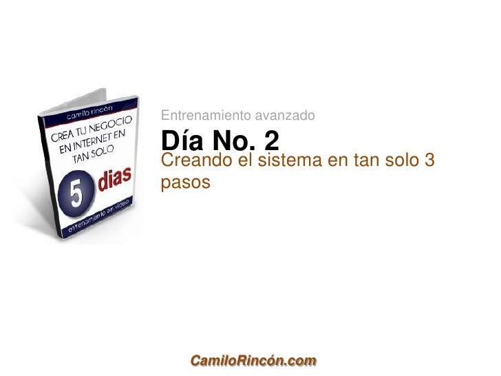 Entrenamiento avanzadoDía No. 2Creando el sistema en tan solo 3pasos    CamiloRincón.com