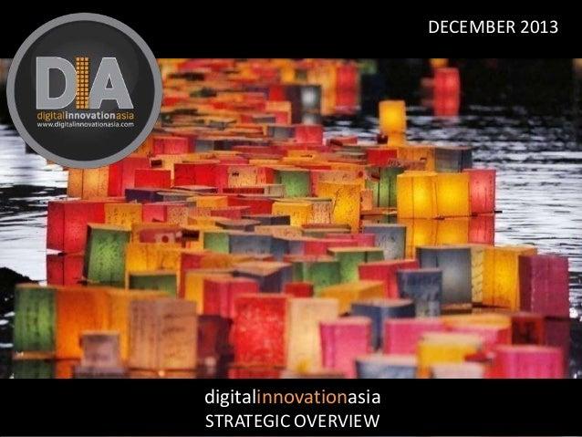 DECEMBER 2013  digitalinnovationasia STRATEGIC OVERVIEW