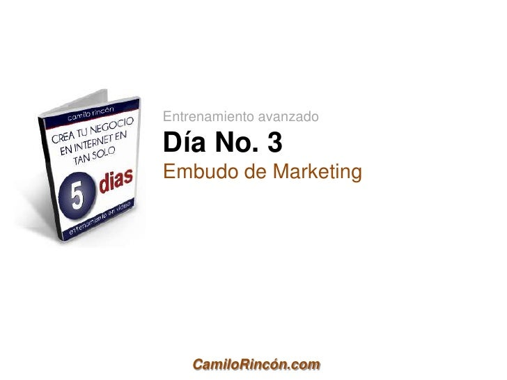 Entrenamiento avanzadoDía No. 3Embudo de Marketing    CamiloRincón.com