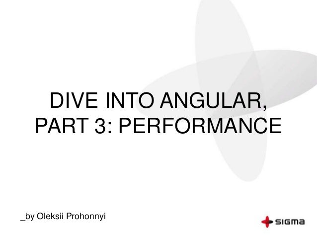 DIVE INTO ANGULAR, PART 3: PERFORMANCE _by Oleksii Prohonnyi