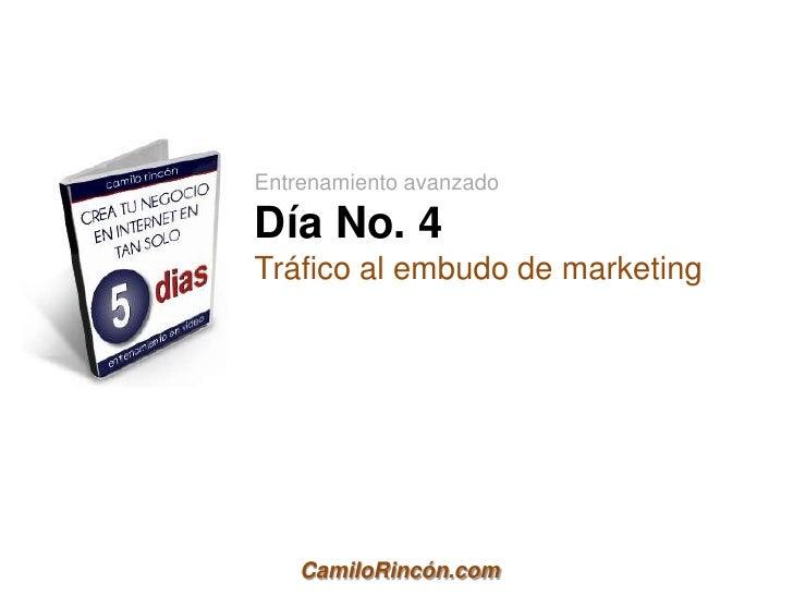 Entrenamiento avanzadoDía No. 4Tráfico al embudo de marketing    CamiloRincón.com