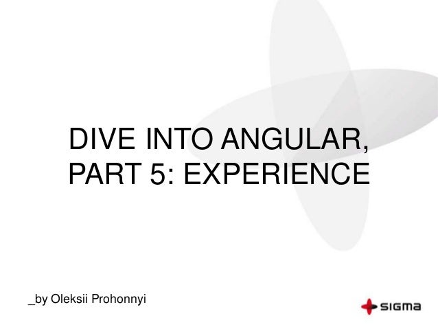 DIVE INTO ANGULAR, PART 5: EXPERIENCE _by Oleksii Prohonnyi