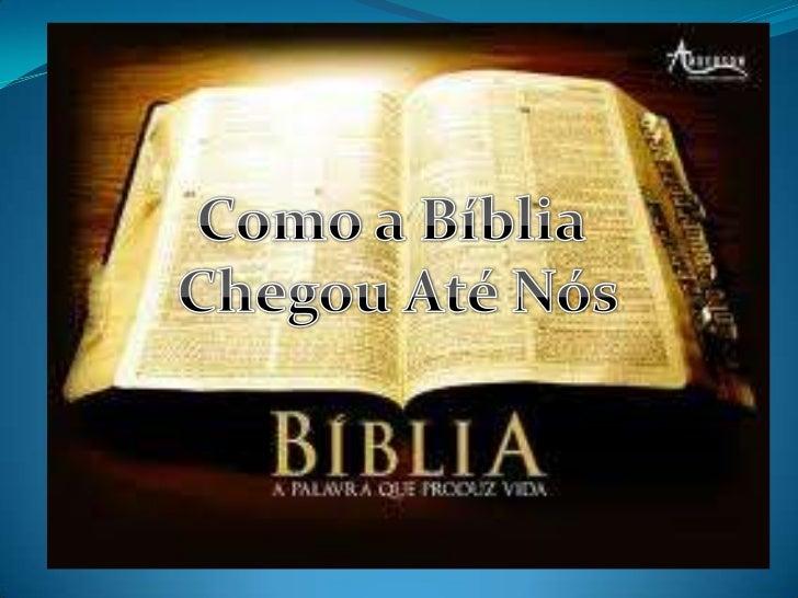 Como a Bíblia <br />Chegou Até Nós<br />
