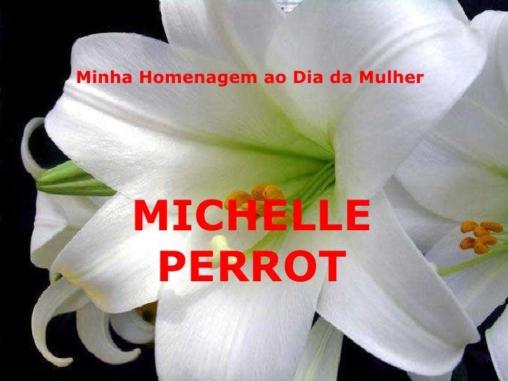 Minha Homenagem ao Dia da Mulher MICHELLE PERROT