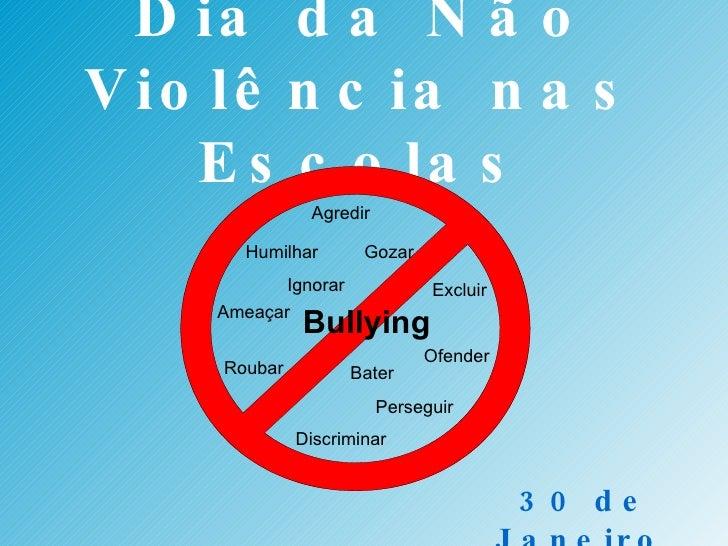 Dia da Não Violência nas Escolas 30 de Janeiro   Bullying Agredir Excluir Gozar Humilhar Roubar Discriminar Bater Persegui...