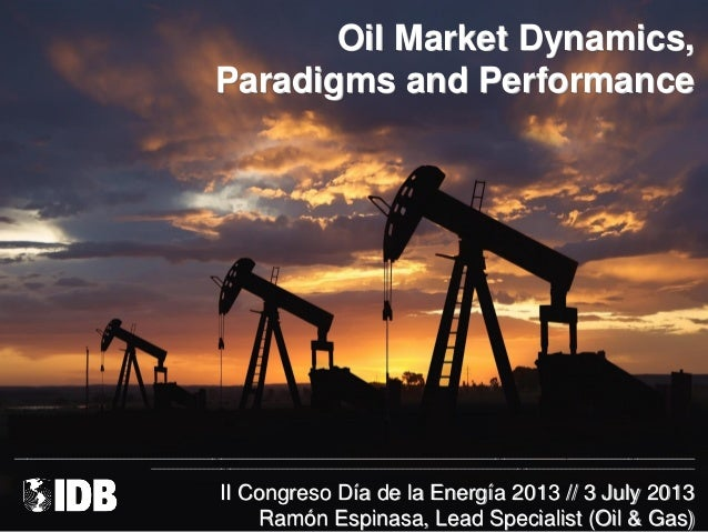 Oil Market Dynamics, Paradigms and Performance ___________________________________________________________________________...