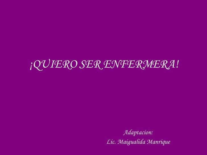 ¡QUIERO SER ENFERMERA! Adaptacion: Lic. Maigualida Manrique
