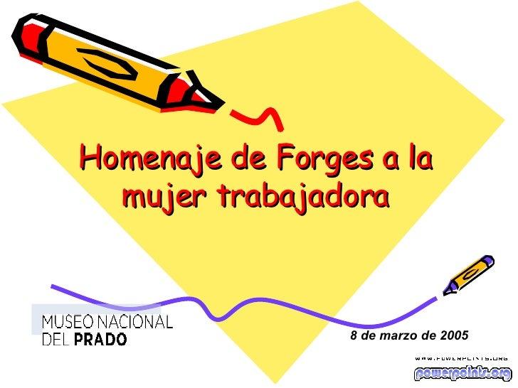 Homenaje de Forges a la mujer trabajadora 8 de marzo de 200 5
