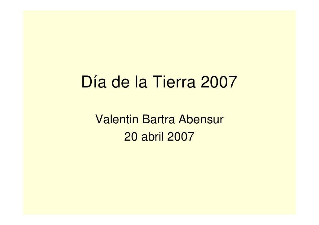 Día de la Tierra 2007   Valentin Bartra Abensur       20 abril 2007