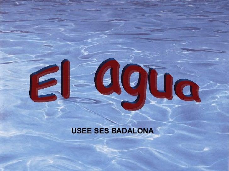 El agua USEE SES BADALONA