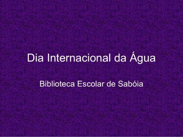 Dia Internacional da Água  Biblioteca Escolar de Sabóia