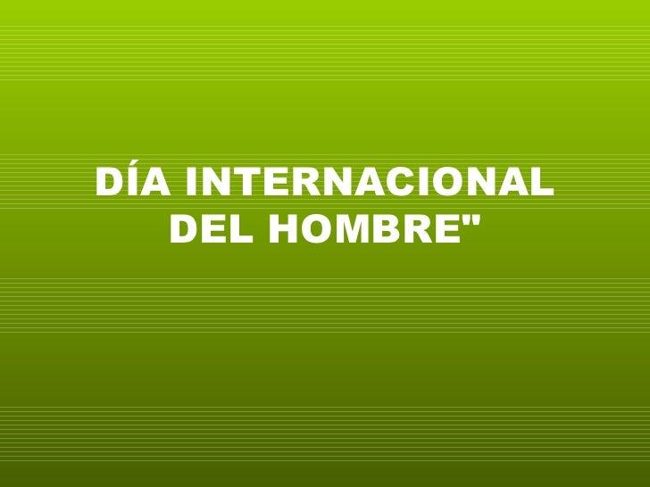 """DÍA INTERNACIONAL DEL HOMBRE"""""""
