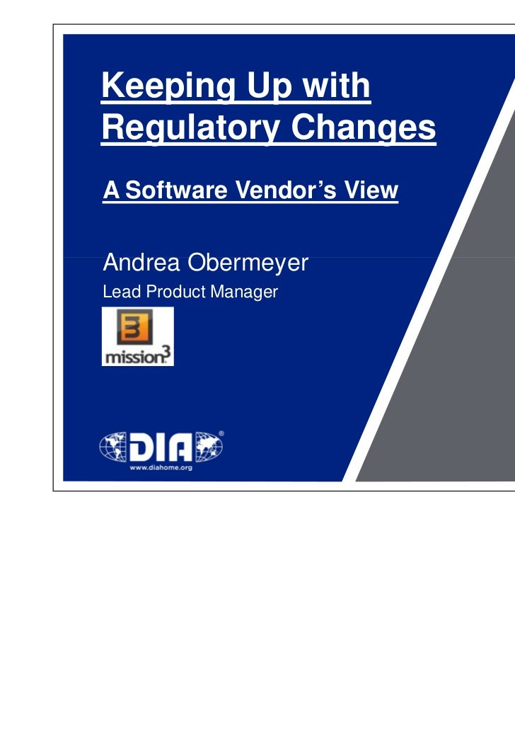 Keeping Up withRegulatory ChangesA Software Vendor's ViewAndrea ObermeyerLead Product Manager