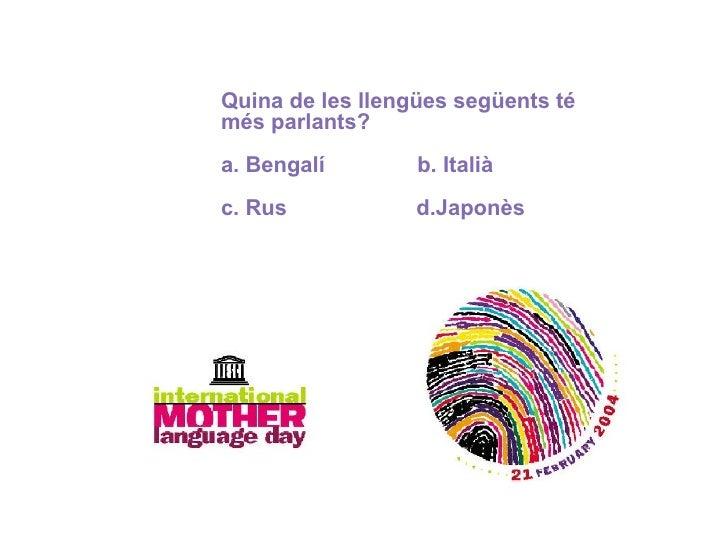 Quina de les llengües següents té més parlants? a. Bengalí  b. Italià c. Rus  d.Japonès