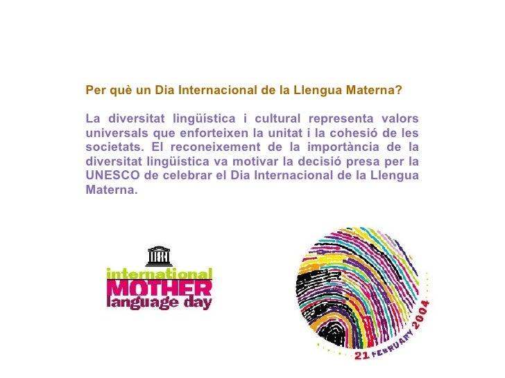 Per què un Dia Internacional de la Llengua Materna? La diversitat lingüística i cultural representa valors universals que ...