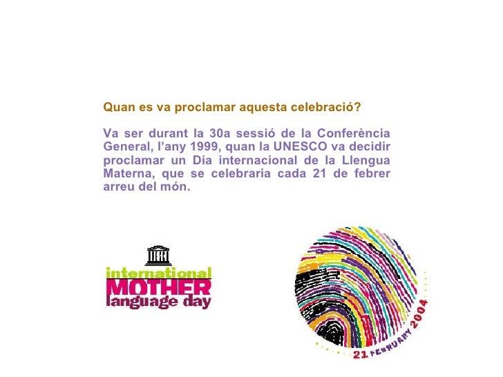 Quan es va proclamar aquesta celebració? Va ser durant la 30a sessió de la Conferència General, l'any 1999, quan la UNESCO...