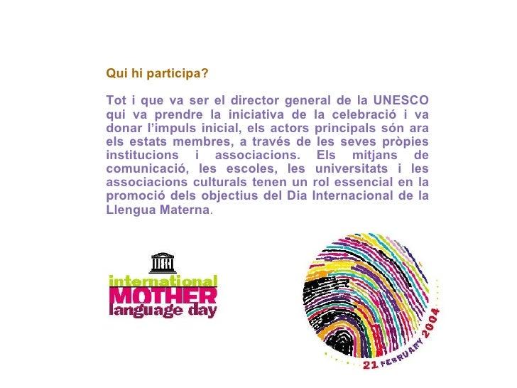 Qui hi participa? Tot i que va ser el director general de la UNESCO qui va prendre la iniciativa de la celebració i va don...