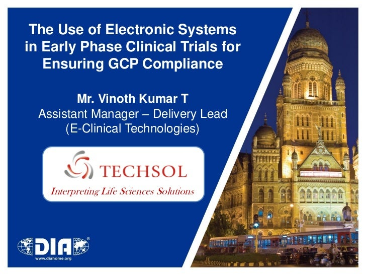 The Use of Electronic Systemsin Early Phase Clinical Trials for   Ensuring GCP Compliance         Mr. Vinoth Kumar T  Assi...