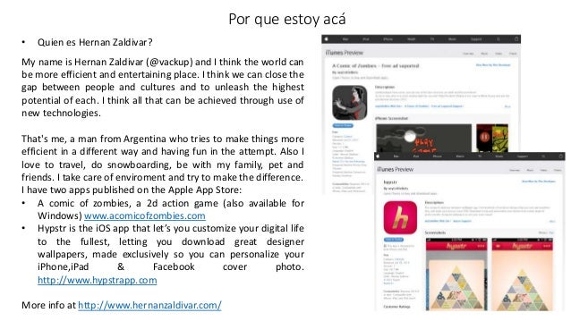 • Quien es Hernan Zaldivar? Por que estoy acá My name is Hernan Zaldivar (@vackup) and I think the world can be more effic...