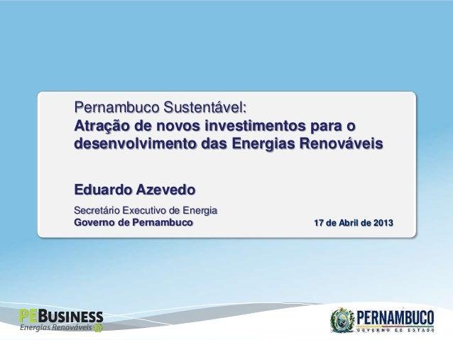 Eduardo AzevedoSecretário Executivo de EnergiaGoverno de PernambucoPernambuco Sustentável:Atração de novos investimentos p...