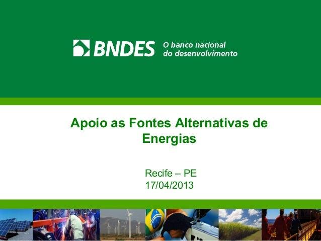 Apoio as Fontes Alternativas de           Energias           Recife – PE           17/04/2013