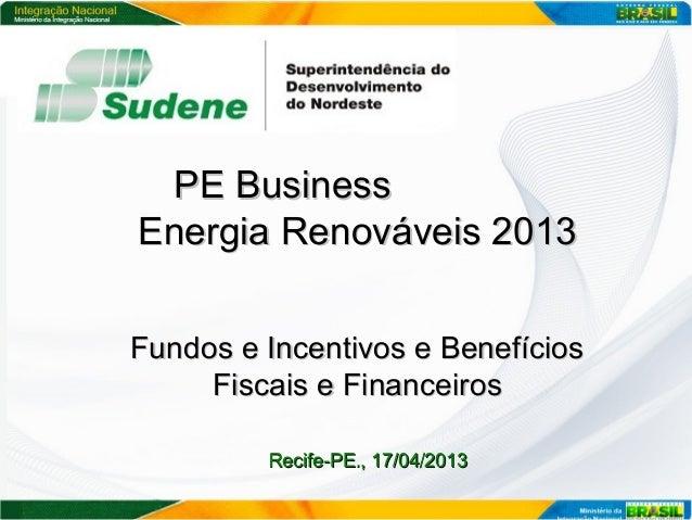 PE BusinessPE BusinessEnergia Renováveis 2013Energia Renováveis 2013Fundos e Incentivos e BenefíciosFundos e Incentivos e ...