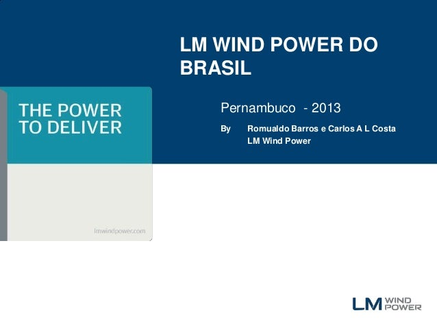 LM WIND POWER DOBRASIL   Pernambuco - 2013   By   Romualdo Barros e Carlos A L Costa        LM Wind Power