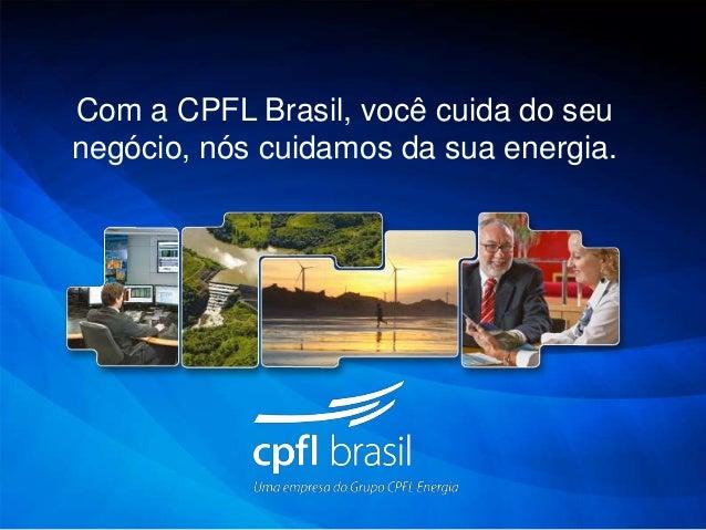Com a CPFL Brasil, você cuida do seunegócio, nós cuidamos da sua energia.