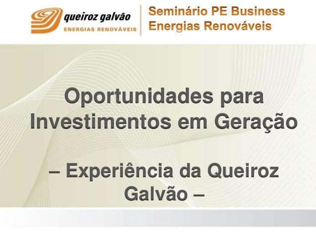 Oportunidades paraInvestimentos em Geração– Experiência da QueirozGalvão –