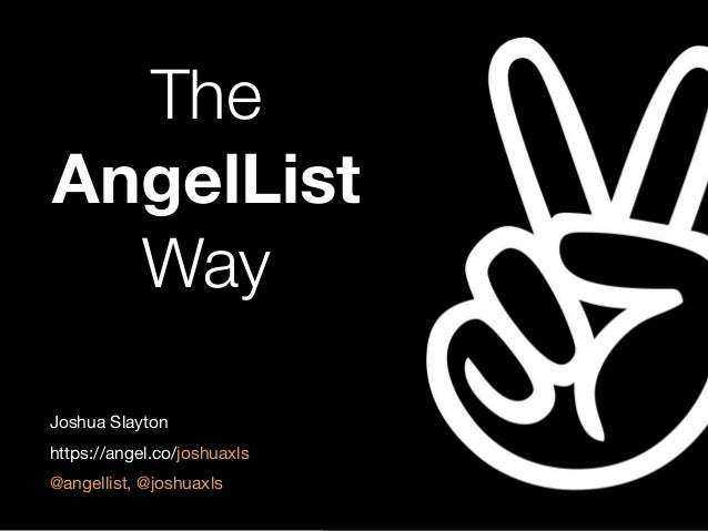 The AngelList Way Joshua Slayton  https://angel.co/joshuaxls  @angellist, @joshuaxls