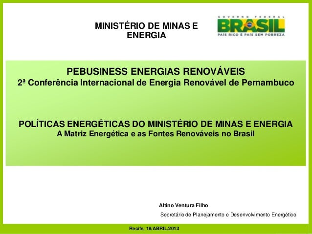 Secretaria de Planejamento e Desenvolvimento Energético Ministério de Minas e EnergiaAltino Ventura FilhoSecretário de Pla...