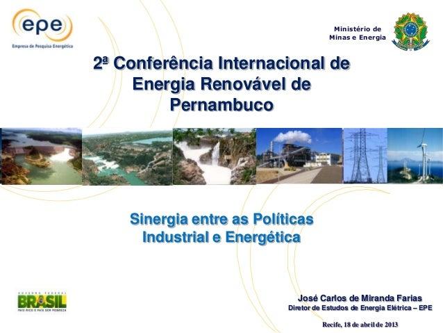Ministério deMinas e EnergiaJosé Carlos de Miranda FariasDiretor de Estudos de Energia Elétrica – EPERecife, 18 de abril d...