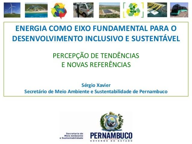 ENERGIA COMO EIXO FUNDAMENTAL PARA ODESENVOLVIMENTO INCLUSIVO E SUSTENTÁVEL             PERCEPÇÃO DE TENDÊNCIAS           ...