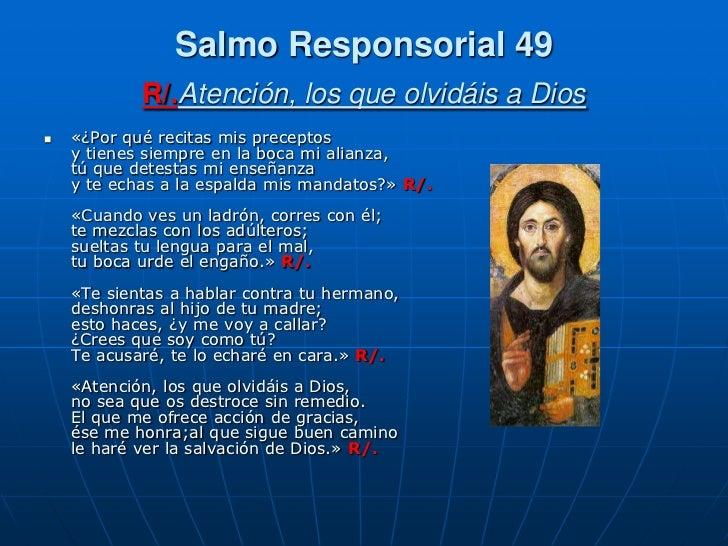 Salmo Responsorial 49            R/.Atención, los que olvidáis a Dios   «¿Por qué recitas mis preceptos    y tienes siemp...