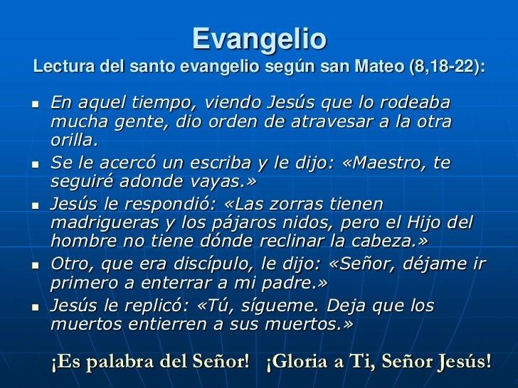EvangelioLectura del santo evangelio según san Mateo (8,18-22):   En aquel tiempo, viendo Jesús que lo rodeaba    mucha g...