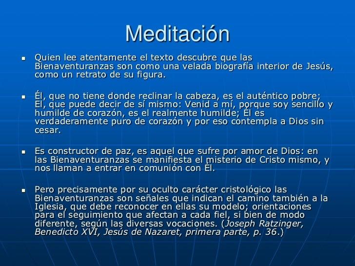 Meditación   Quien lee atentamente el texto descubre que las    Bienaventuranzas son como una velada biografía interior d...