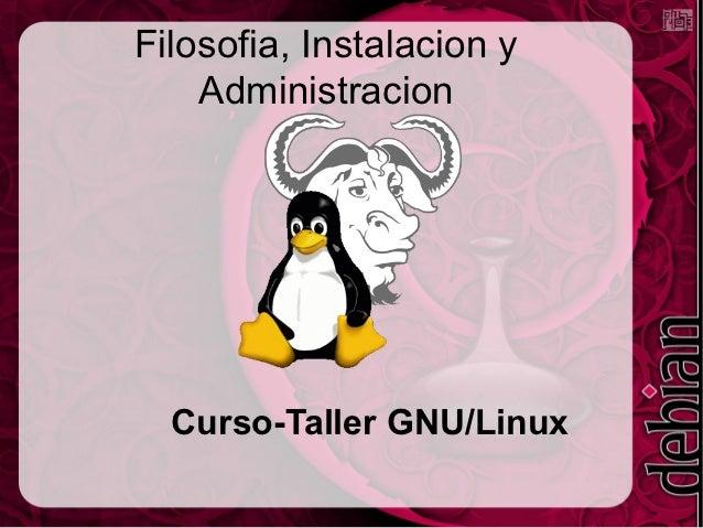 Filosofia, Instalacion y    Administracion  Curso-Taller GNU/Linux