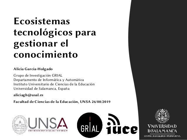 Ecosistemas tecnológicos para gestionar el conocimiento Alicia García-Holgado Grupo de Investigación GRIAL Departamento de...