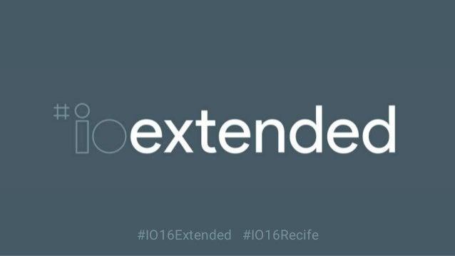 #IO16Extended #IO16Recife