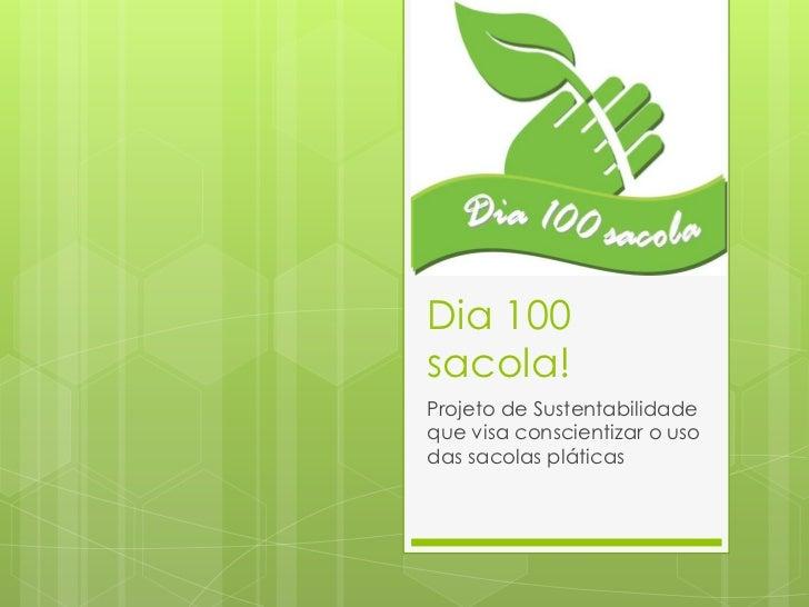 Dia 100sacola!Projeto de Sustentabilidadeque visa conscientizar o usodas sacolas pláticas