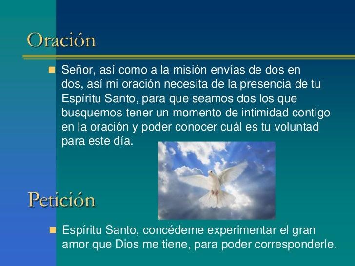 Oración   Señor, así como a la misión envías de dos en    dos, así mi oración necesita de la presencia de tu    Espíritu ...