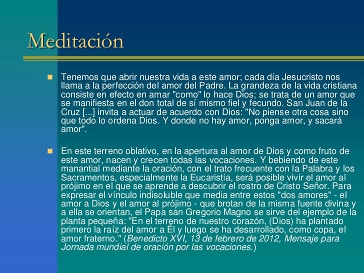 Meditación   Tenemos que abrir nuestra vida a este amor; cada día Jesucristo nos     llama a la perfección del amor del P...