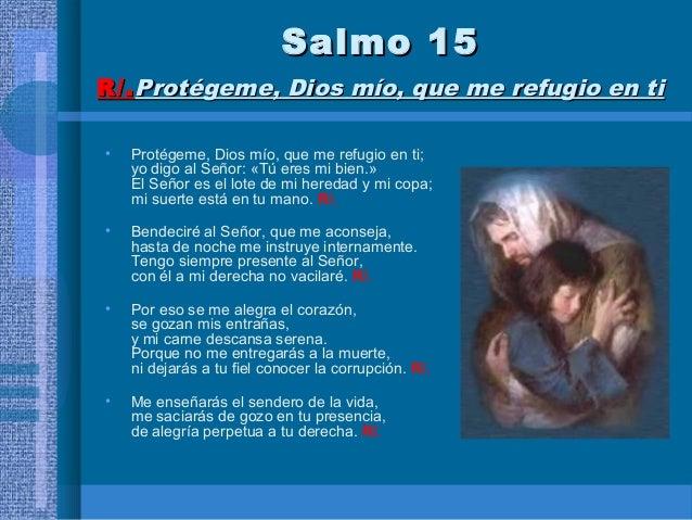 Resultado de imagen para señor, me enseñarás el sendero de la vida Protégeme, Dios mío, que me refugio en ti.