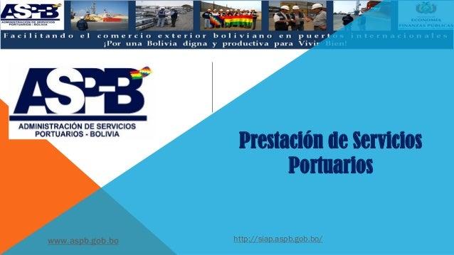 Prestación de Servicios Portuarios www.aspb.gob.bo http://siap.aspb.gob.bo/