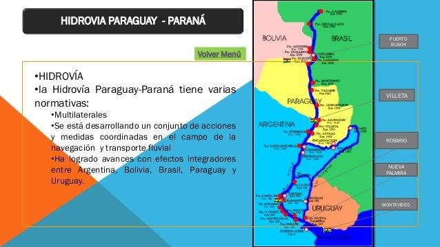 HIDROVIA PARAGUAY - PARANÁ •HIDROVÍA •la Hidrovía Paraguay-Paraná tiene varias normativas: •Multilaterales •Se está desarr...
