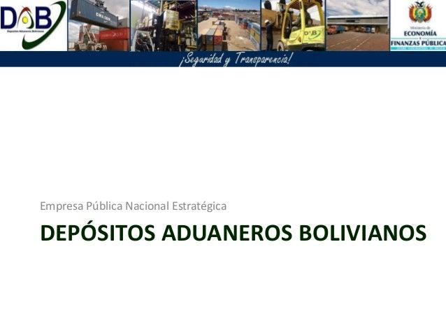 DEPÓSITOS ADUANEROS BOLIVIANOS Empresa Pública Nacional Estratégica